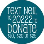 Text Neil to 20222 to donate $10, $20 or $25