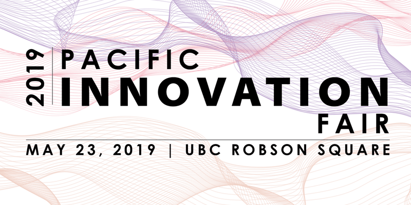 Pacific Innovation Fair banner: May 23, 2019 | UBC Robson Square