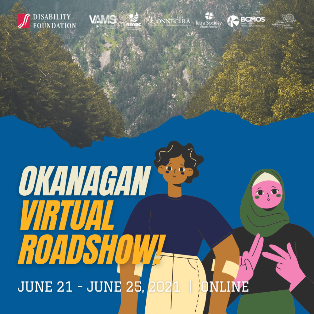 Okanagan Virtual Roadshow June 21 - 25. Illustration of two people. Logos of the Disability Foundationa nd its six affiliated societies